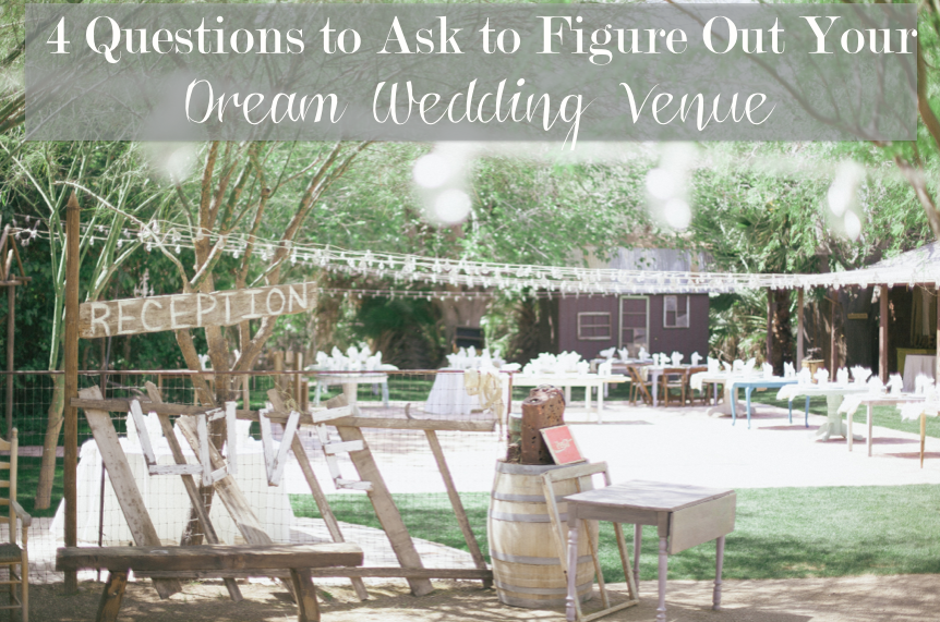 4 Questions To Ask To Figure Out Your Dream Wedding Venue